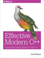 Effective Modern C++ - 42 Specific Ways to Improve Your Use of C++11 and C++14 ebook by Meyers