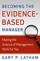 Becoming the Evidence-Based Manager ebook by Gary P. Latham