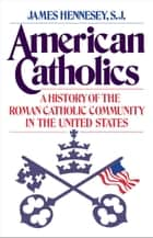 American Catholics ebook by James J. Hennesey