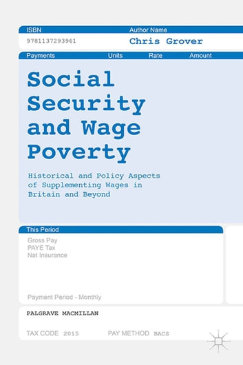 Social Security and Wage Poverty - Historical and Policy Aspects of Supplementing Wages in Britian and Beyond ebook by Chris Grover
