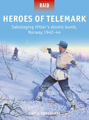 Heroes of Telemark - Sabotaging Hitler's atomic bomb, Norway 1942–44 ebook by David Greentree