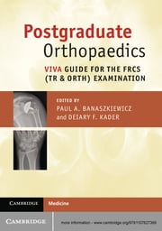 Postgraduate Orthopaedics - Viva Guide for the FRCS (Tr & Orth) Examination ebook by Paul A. Banaszkiewicz,Deiary F. Kader
