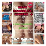 Mega raccolta numero sei, di Mat Marlin sexy hot ebook by Mat Marlin