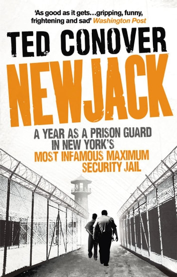 Newjack - A Year as a Prison Guard in New York's Most Infamous Maximum Security Jail ebook by Ted Conover
