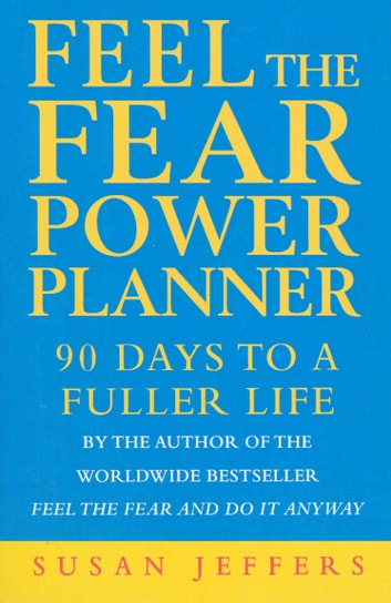 Feel The Fear Power Planner - 90 days to a fuller life eBook by Susan Jeffers