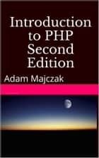 Introduction to PHP, Part 3, Second Edition ebook by Adam Majczak