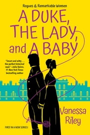 A Duke, the Lady, and a Baby ebook by Vanessa Riley