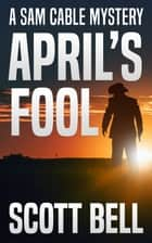 April's Fool ebook by Scott Bell
