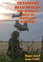 Transport Helicopters: The Achilles Heel Of Maneuver Warfare ebook by Major Joel P. Kane USMC