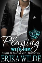 Playing with Him (The Players Club, Book 0.5) ebook by Erika Wilde