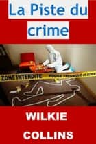 La Piste du crime - (Edition Intégrale - Version Illustrée) ebook by Wilkie Collins
