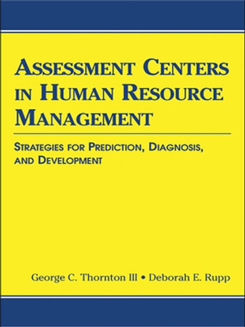 Assessment Centers in Human Resource Management - Strategies for Prediction, Diagnosis, and Development ebook by George C. Thornton III,Deborah E. Rupp