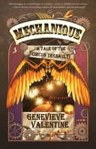 Mechanique: A Tale of the Circus Tresaulti ebook by Genevieve Valentine