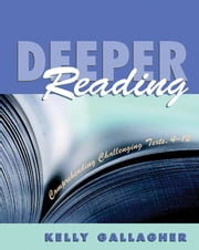 Deeper Reading - Comprehending Challenging Texts, 4-12 ebook by Kelly Gallagher