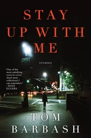 Stay Up With Me - Stories ebook by Tom Barbash