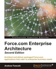 Force.com Enterprise Architecture - Second Edition ebook by Andrew Fawcett