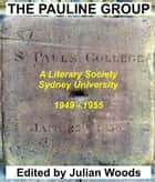 THE PAULINE GROUP A Literary Society SYDNEY UNIVERSITY, 1949: 1955 Edited by Julian Woods ebook by Julian Woods