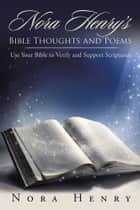 Nora Henry'S Bible Thoughts and Poems - Use Your Bible to Verify and Support Scriptures. ebook by Nora Henry