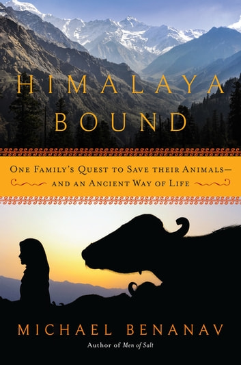 Himalaya Bound: One Family's Quest to Save Their Animals--And an Ancient Way of Life ebook by Michael Benanav