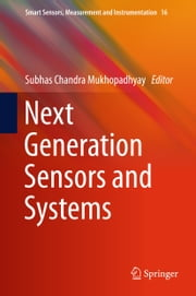 Next Generation Sensors and Systems ebook by Subhas Chandra Mukhopadhyay