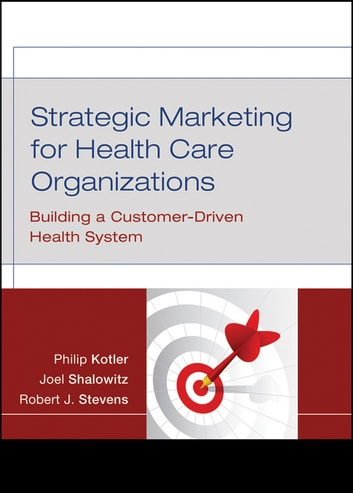 Strategic Marketing For Health Care Organizations - Building A Customer-Driven Health System ebook by Philip Kotler,Robert J. Stevens,Joel Shalowitz