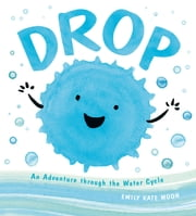 Drop - An Adventure through the Water Cycle ebook by Emily Kate Moon