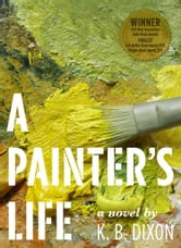 A Painter's Life ebook by K. B. Dixon