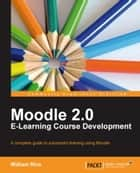 Moodle 2.0 E-Learning Course Development ebook by William Rice