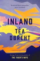 Inland - The New York Times bestseller from the award-winning author of The Tiger's Wife eBook by Tea Obreht