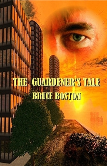 The Guardener's Tale ebook by Bruce Boston