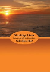 Starting Over - Renewing Life in Transition ebook by Will Ellis, PhD