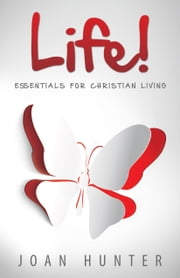 Life - Essentials for Christian Living ebook by Joan Hunter