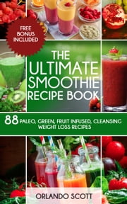 The Ultimate Smoothie Recipe Book ebook by Kobo.Web.Store.Products.Fields.ContributorFieldViewModel