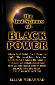 The God-Science Of Black Power ebook by Elijah Muhammad