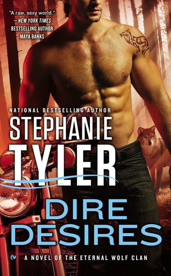 Dire Desires - A Novel of the Eternal Wolf Clan ebook by Stephanie Tyler