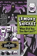 """When Did You See Her Last?"" ebook by Lemony Snicket, Seth"