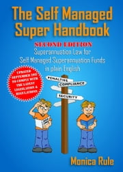 The Self Managed Super Handbook-2nd Edition - Superannuation Law for Self Managed Superannuation Funds in plain English ebook by Monica Rule