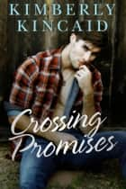 Crossing Promises ebook by Kimberly Kincaid
