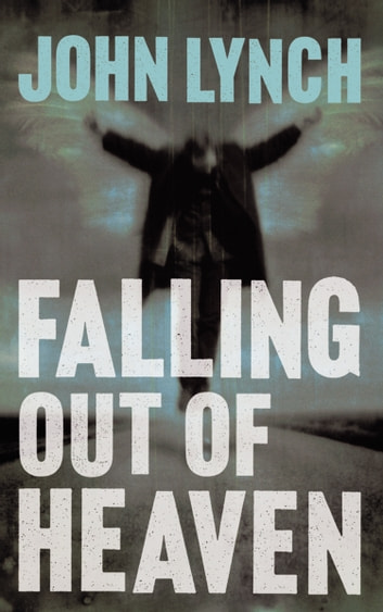 Falling out of Heaven ebook by John Lynch