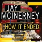 How It Ended - New and Collected Stories audiobook by Jay McInerney