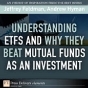 Understanding ETFs and Why They Beat Mutual Funds as an Investment ebook by Jeffrey Feldman,Andrew N. Hyman