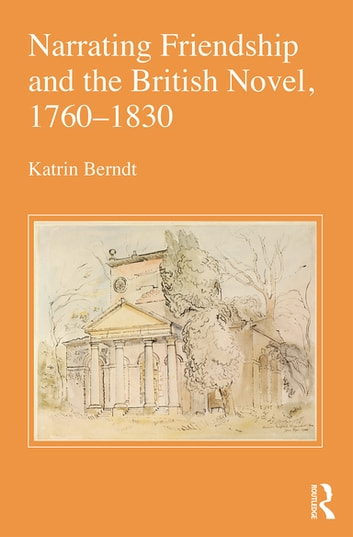 Narrating Friendship and the British Novel, 1760-1830 ebook by Katrin Berndt