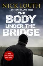 The Body Under the Bridge ebook by Nick Louth
