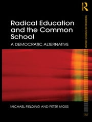 Radical Education and the Common School - A Democratic Alternative ebook by Michael Fielding,Peter Moss