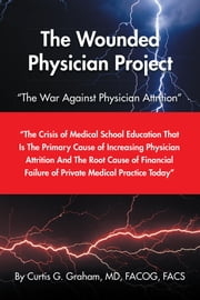 The Wounded Physician Project ebook by Curtis G. Graham MD FACOG FACS