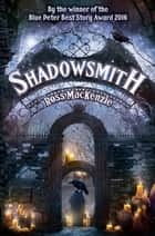 Shadowsmith ebook by Ross MacKenzie
