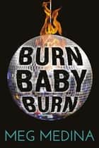 Burn Baby Burn ebook by Meg Medina