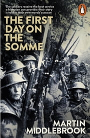 The First Day on the Somme - 1 July 1916 ebook by Martin Middlebrook