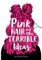 Pink Hair and Other Terrible Ideas ebook by Andrea Pyros