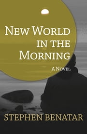 New World in the Morning - A Novel ebook by Stephen Benatar